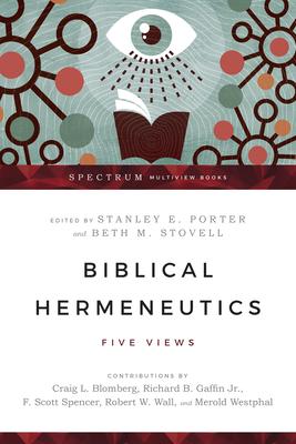 Biblical Hermeneutics: Five Views - Porter, Stanley E., Jr. (Editor), and Stovell, Beth M. (Editor)