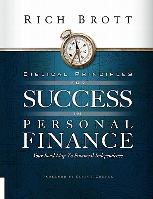 Biblical Principles for Success in Personal Finance: Your Road Map to Financial Independence - Brott, Rich, and Conner, Kevin J (Foreword by)