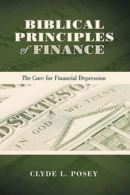 Biblical Principles of Finance: The Cure for Financial Depression - Posey, Clyde L