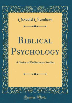 Biblical Psychology: A Series of Preliminary Studies (Classic Reprint) - Chambers, Oswald
