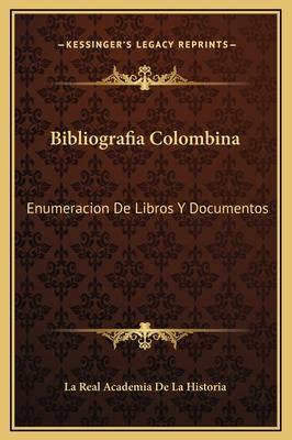 Bibliografia Colombina: Enumeracion de Libros y Documentos: Concernientes a Cristobal Colon y Sus Viajes (1892) - La Real Academia De La Historia