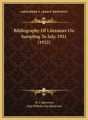 Bibliography of Literature on Sampling to July, 1921 (1922) - Sharwood, W J, and Bernewitz, Max Wilhelm Von