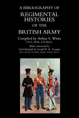 Bibliography of Regimental Histories of the British Army. - White, Arthur S