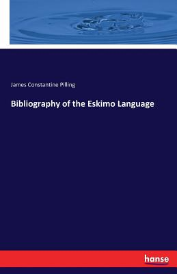 Bibliography of the Eskimo Language - Pilling, James Constantine