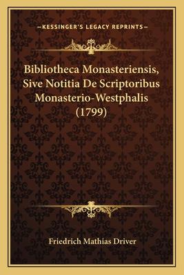 Bibliotheca Monasteriensis, Sive Notitia de Scriptoribus Monasterio-Westphalis (1799) - Driver, Friedrich Mathias
