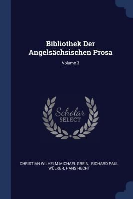 Bibliothek Der Angelschsischen Prosa; Volume 3 - Christian Wilhelm Michael Grein (Creator), and Richard Paul Wlker (Creator), and Hecht, Hans