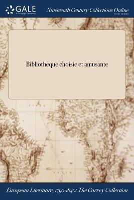 Bibliotheque Choisie Et Amusante - Anonymous