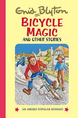 Bicycle Magic and Other Stories - Blyton, Enid