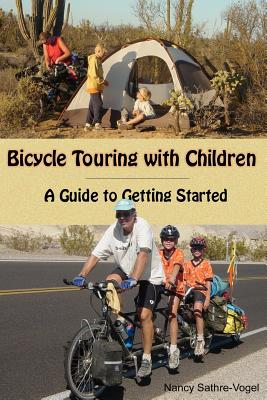 Bicycle Touring with Children: A Guide to Getting Started - Sathre-Vogel, Nancy