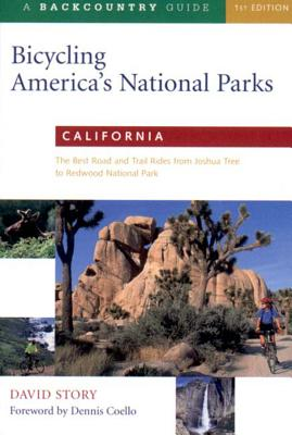 Bicycling America's National Parks: California: The Best Road and Trail Rides from Joshua Tree to Redwoods National Park - Story, David, and Coello, Dennis (Foreword by)