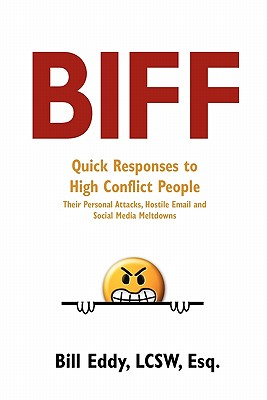 Biff: Quick Responses to High Conflict People, Their Hostile Emails, Personal Attacks and Social Media Meltdowns - Eddy, Bill