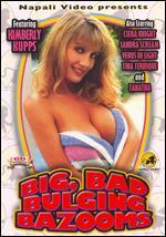 Big, Bad, Bulging Bazooms