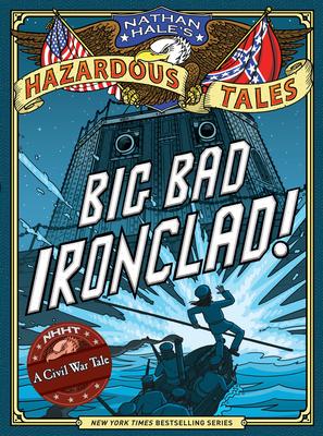 Big Bad Ironclad! (Nathan Hale's Hazardous Tales #2): A Civil War Tale - Hale, Nathan