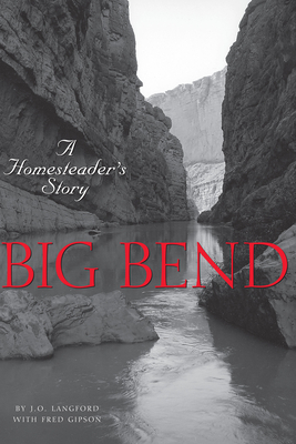 Big Bend: A Homesteader's Story - Langford, J O, and Gipson, Fred
