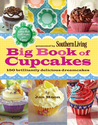Big Book of Cupcakes: 150 Brilliantly Delicious Dreamcakes - Moon, Jan, and The Editors of Southern Living