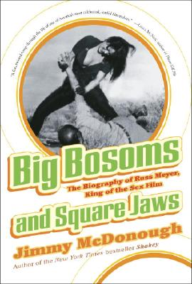 Big Bosoms and Square Jaws: The Biography of Russ Meyer, King of the Sex Film - McDonough, Jimmy