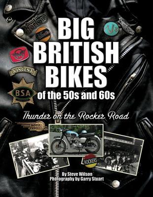 Big British Bikes of the 50s and 60s: Thunder on the Rocker Road - Wilson, Steve, and Wilson, Gary (Photographer)