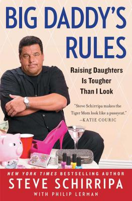 Big Daddy's Rules: Raising Daughters Is Tougher Than I Look - Schirripa, Steve, and Lerman, Philip