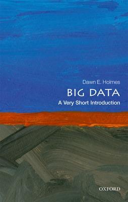 Big Data: A Very Short Introduction - Holmes, Dawn E.