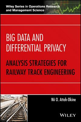 Big Data and Differential Privacy: Analysis Strategies for Railway Track Engineering - Attoh-Okine, Nii O
