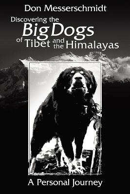 Big Dogs Of Tibet And The Himalayas - Messerschmidt, Don