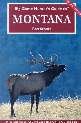 Big Game Hunter's Guide to Montana - Spomer, Ron