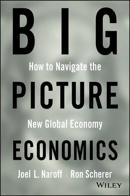BIG Picture Economics: How to Navigate the New Global Economy - Naroff, Joel