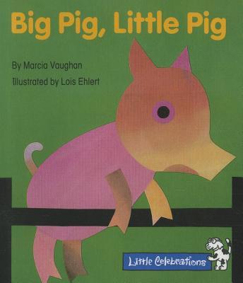 Big Pig, Little Pig - Vaughan, Marcia, and Ehlert, Lois (Illustrator)