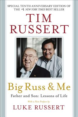 Big Russ and Me: Father and Son: Lessons of Life - Russert, Tim, and Russert, Luke (Preface by)