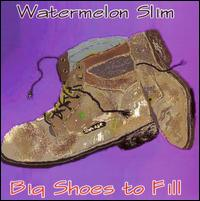 Big Shoes to Fill - Watermelon Slim