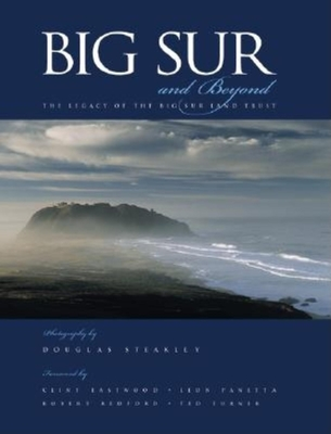 Big Sur and Beyond: The Legacy of the Big Sur Land Trust - Steakley, Douglas (Foreword by), and Eastwood, Clint (Foreword by), and Panetta, Leon E (Foreword by)