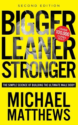 Bigger Leaner Stronger: The Simple Science of Building the Ultimate Male Body - Matthews, Michael