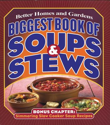Biggest Book of Soups & Stews - Better Homes and Gardens