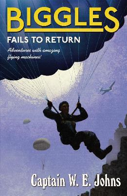 Biggles Fails to Return - Johns, W. E.