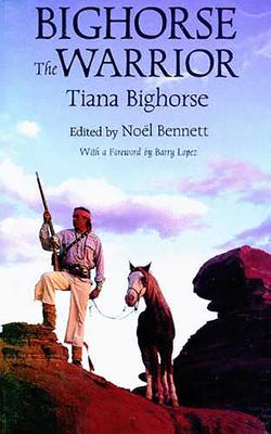 Bighorse the Warrior - Bighorse, Tiana, and Bennett, Noel (Editor)