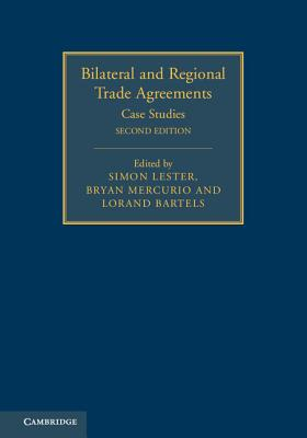 Bilateral and Regional Trade Agreements: Case Studies - Lester, Simon (Editor), and Mercurio, Bryan (Editor), and Bartels, Lorand (Editor)