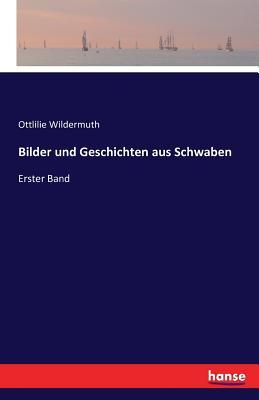 Bilder Und Geschichten Aus Schwaben - Wildermuth, Ottlilie