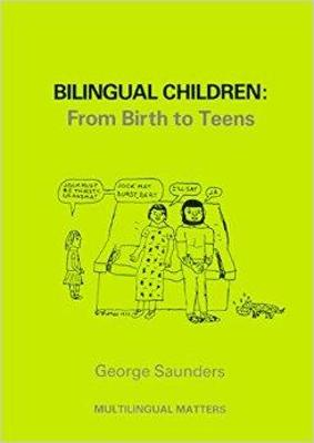 Bilingual Children: From Birth to Teens - Saunders, George