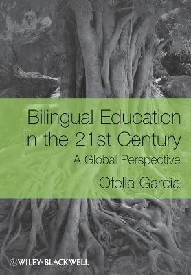 Bilingual Education in the 21st Century: A Global Perspective - Garcia, Ofelia, and Beardsmore, Hugo Baetens (Contributions by)