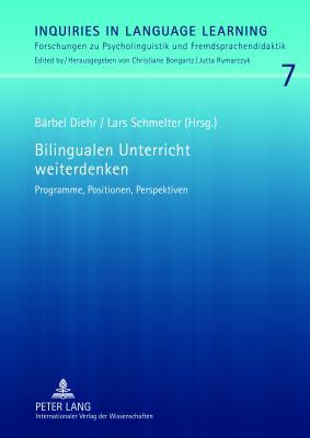Bilingualen Unterricht Weiterdenken: Programme, Positionen, Perspektiven - Diehr, Barbel (Editor), and Schmelter, Lars (Editor)