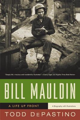 Bill Mauldin: A Life Up Front - DePastino, Todd, Prof.