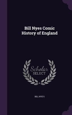 Bill Nyes Comic History of England - Nye's, Bill