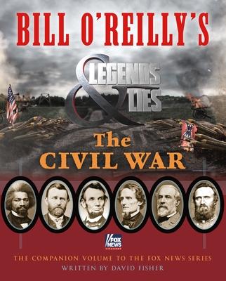 Bill O'Reilly's Legends and Lies: The Civil War - Fisher, David