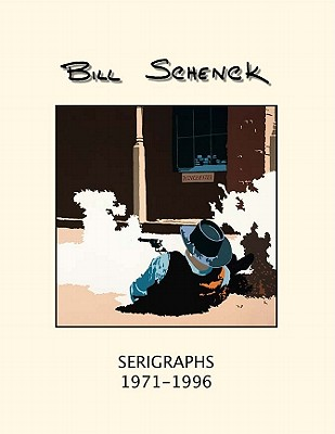 Bill Schenck Serigraphs 1971-1996 - Sasse, Julie (Contributions by)