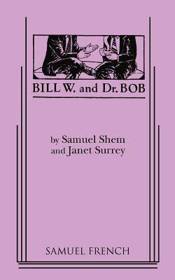 Bill W. and Dr. Bob - Shem, Samuel, PhD, and Dadey, Debbie, and Surrey, Janet, PhD