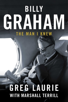 Billy Graham: The Man I Knew - Laurie, Greg