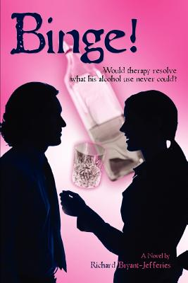 Binge!: Would Therapy Resolve What His Alcohol Use Never Could? - Bryant-Jefferies, Richard