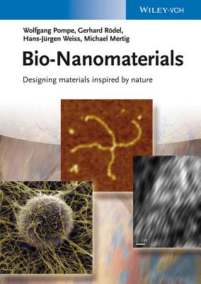 Bio-Nanomaterials: Designing Materials Inspired by Nature - Pompe, Wolfgang, and Rodel, Gerhard, and Weiss, Hans-Jurgen