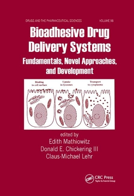 Bioadhesive Drug Delivery Systems: Fundamentals, Novel Approaches, and Development - Mathiowitz, Edith (Editor), and Chickering III, Donald E. (Editor), and Lehr, Claus-Michael (Editor)