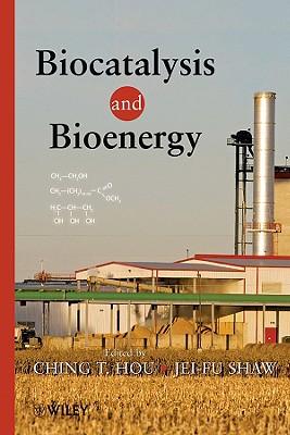 Biocatalysis and Bioenergy - Hou, Ching T (Editor), and Shaw, Jei-Fu (Editor)